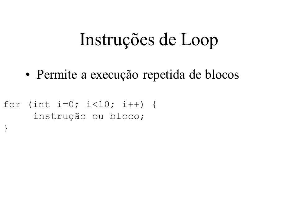 Instruções de Loop Permite a execução repetida de blocos for (int i=0; i<10; i++) { instrução ou bloco; }