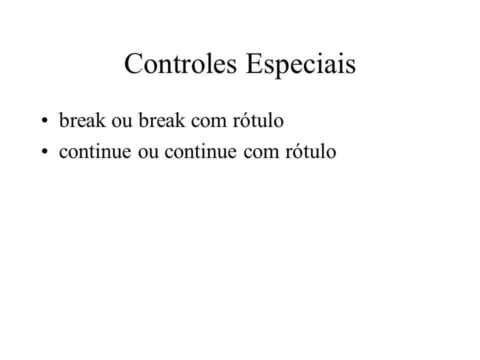 Controles Especiais break ou break com rótulo continue ou continue com rótulo