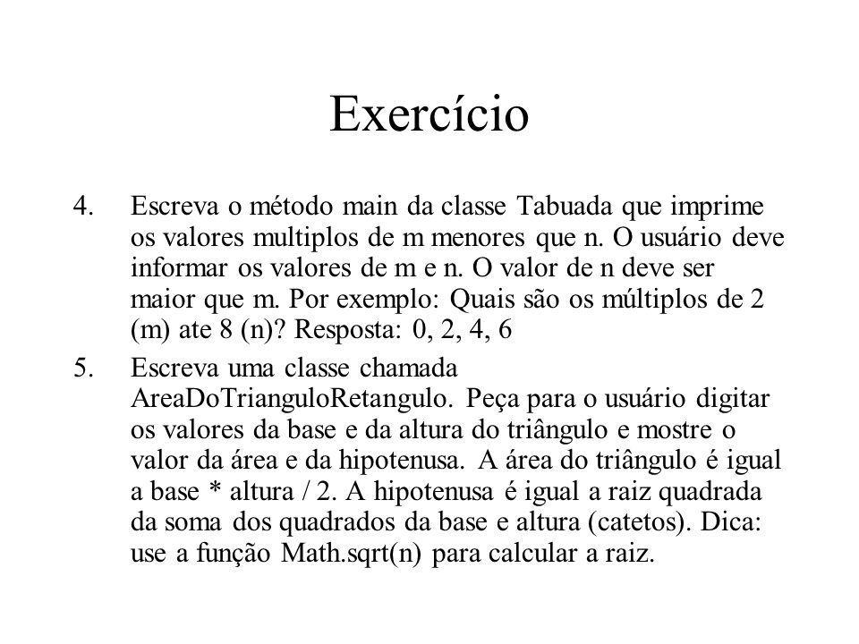 Exercício 4.Escreva o método main da classe Tabuada que imprime os valores multiplos de m menores que n.