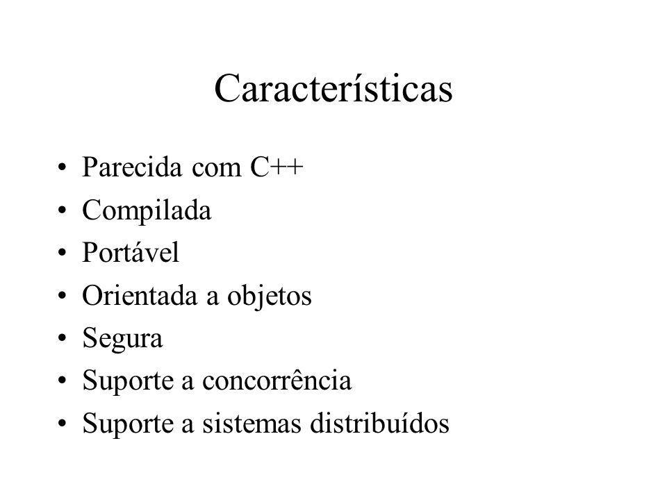 Características Parecida com C++ Compilada Portável Orientada a objetos Segura Suporte a concorrência Suporte a sistemas distribuídos