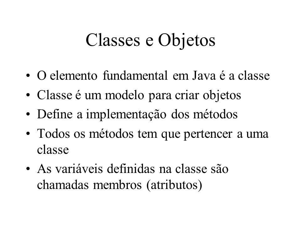 Classes e Objetos O elemento fundamental em Java é a classe Classe é um modelo para criar objetos Define a implementação dos métodos Todos os métodos