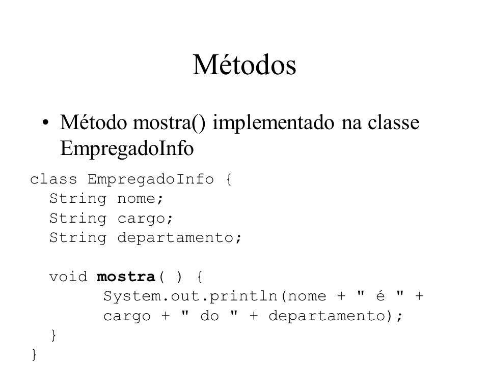 Métodos Método mostra() implementado na classe EmpregadoInfo class EmpregadoInfo { String nome; String cargo; String departamento; void mostra( ) { Sy
