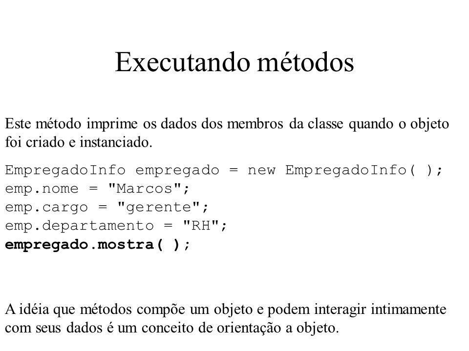 Executando métodos Este método imprime os dados dos membros da classe quando o objeto foi criado e instanciado. EmpregadoInfo empregado = new Empregad