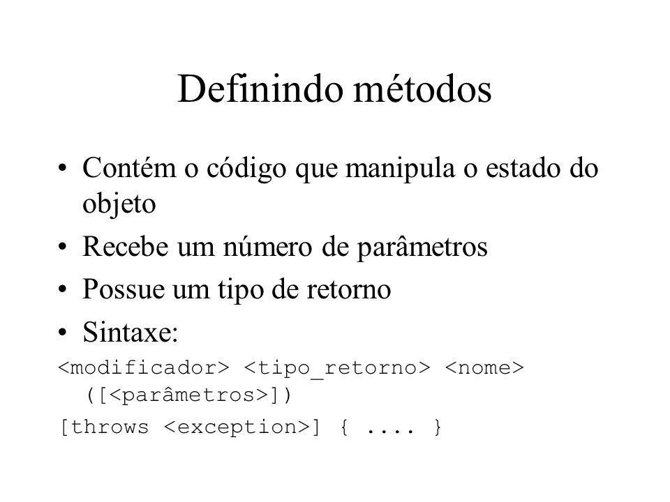 Definindo métodos Contém o código que manipula o estado do objeto Recebe um número de parâmetros Possue um tipo de retorno Sintaxe: ([ ]) [throws ] {.