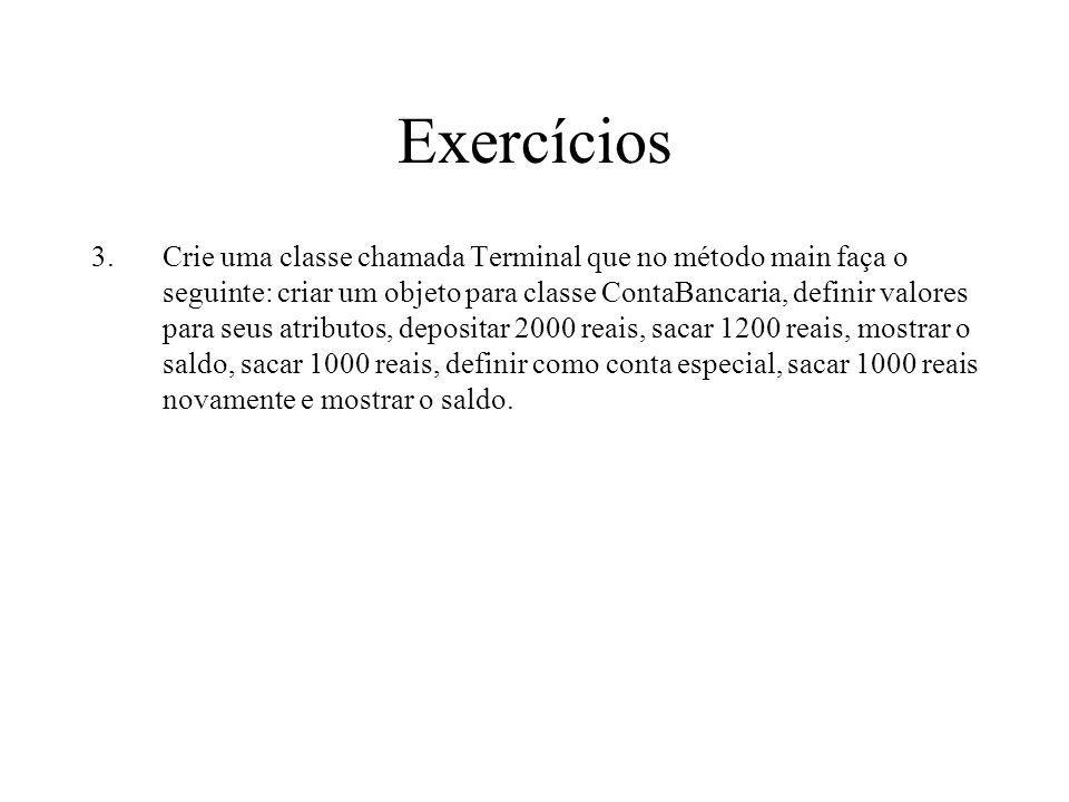 Exercícios 3.Crie uma classe chamada Terminal que no método main faça o seguinte: criar um objeto para classe ContaBancaria, definir valores para seus
