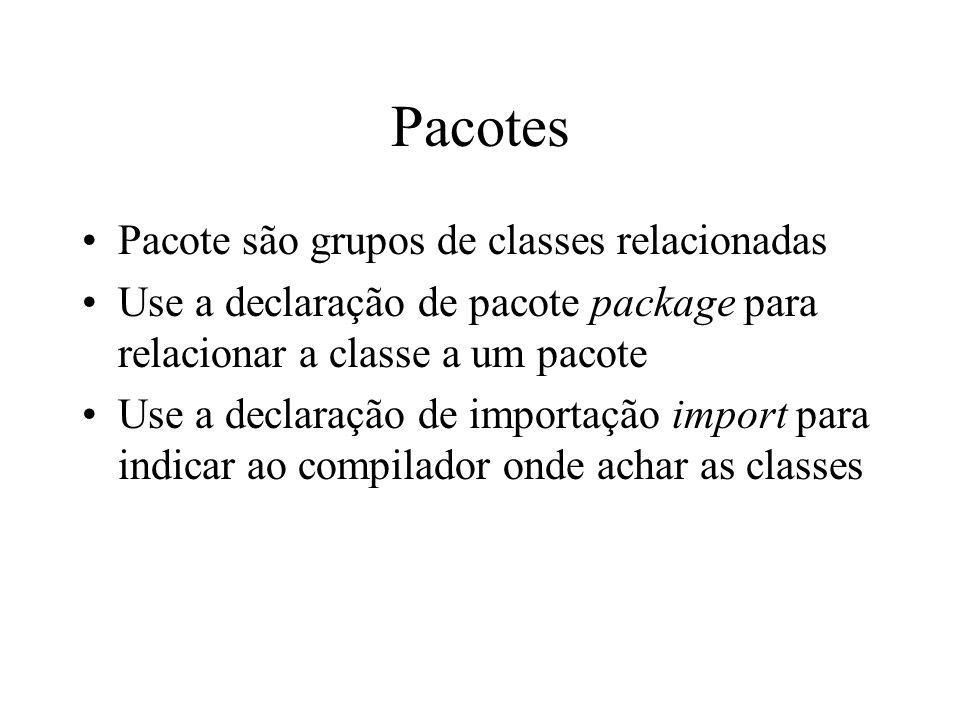 Pacotes Pacote são grupos de classes relacionadas Use a declaração de pacote package para relacionar a classe a um pacote Use a declaração de importaç