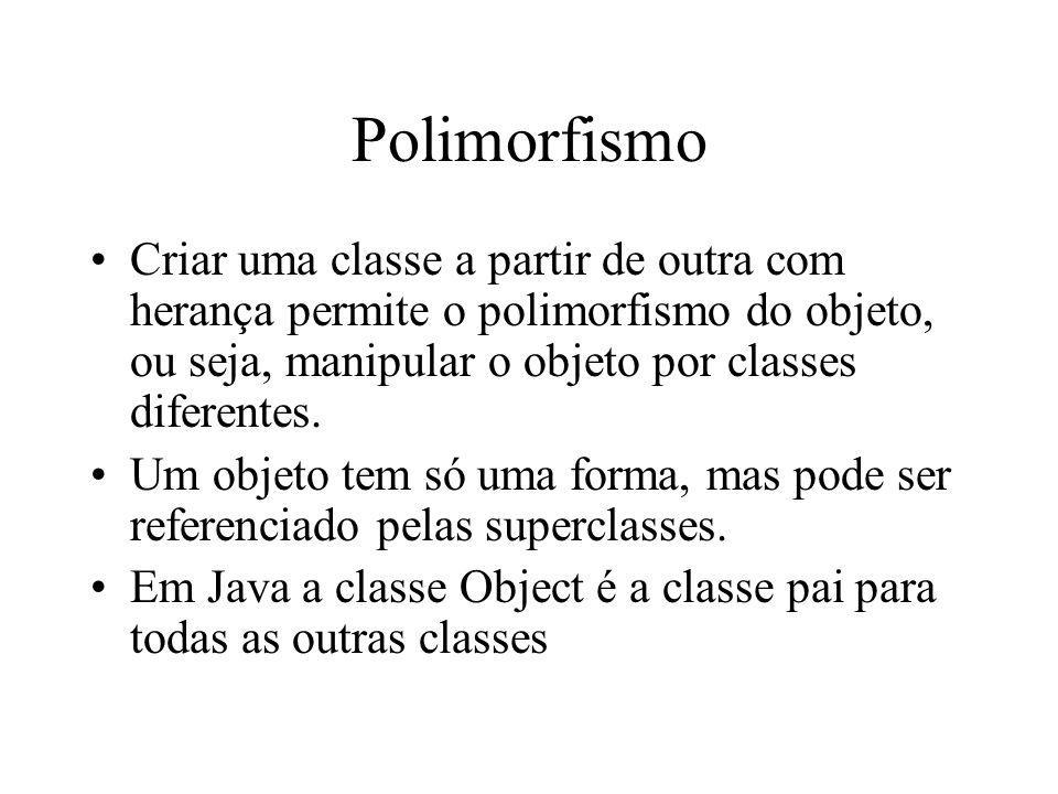 Polimorfismo Criar uma classe a partir de outra com herança permite o polimorfismo do objeto, ou seja, manipular o objeto por classes diferentes. Um o