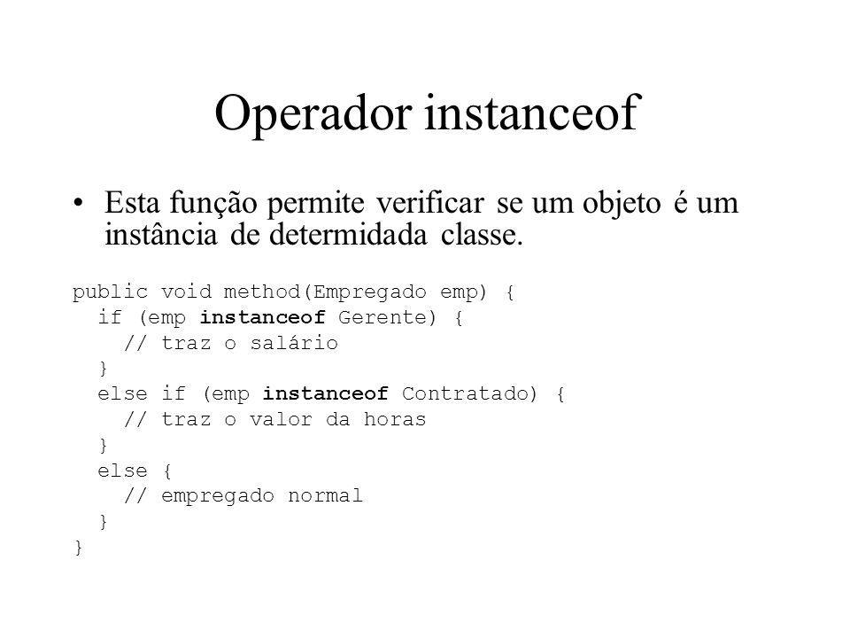 Operador instanceof Esta função permite verificar se um objeto é um instância de determidada classe. public void method(Empregado emp) { if (emp insta