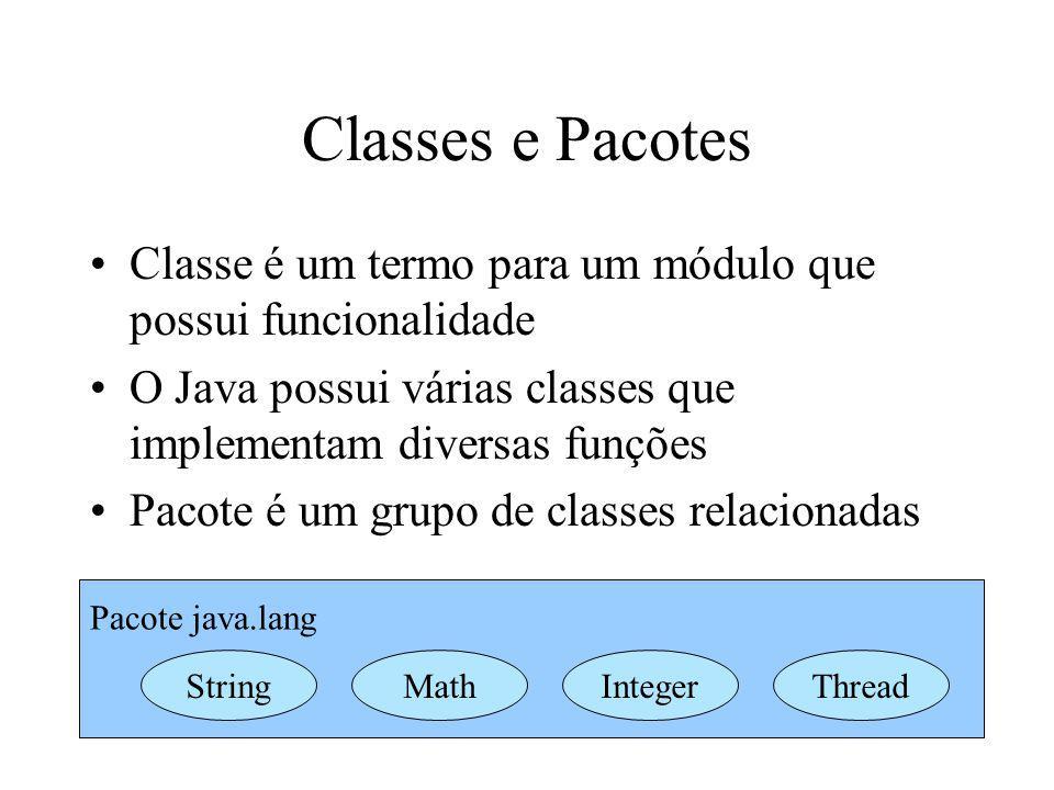 Classes e Pacotes Classe é um termo para um módulo que possui funcionalidade O Java possui várias classes que implementam diversas funções Pacote é um