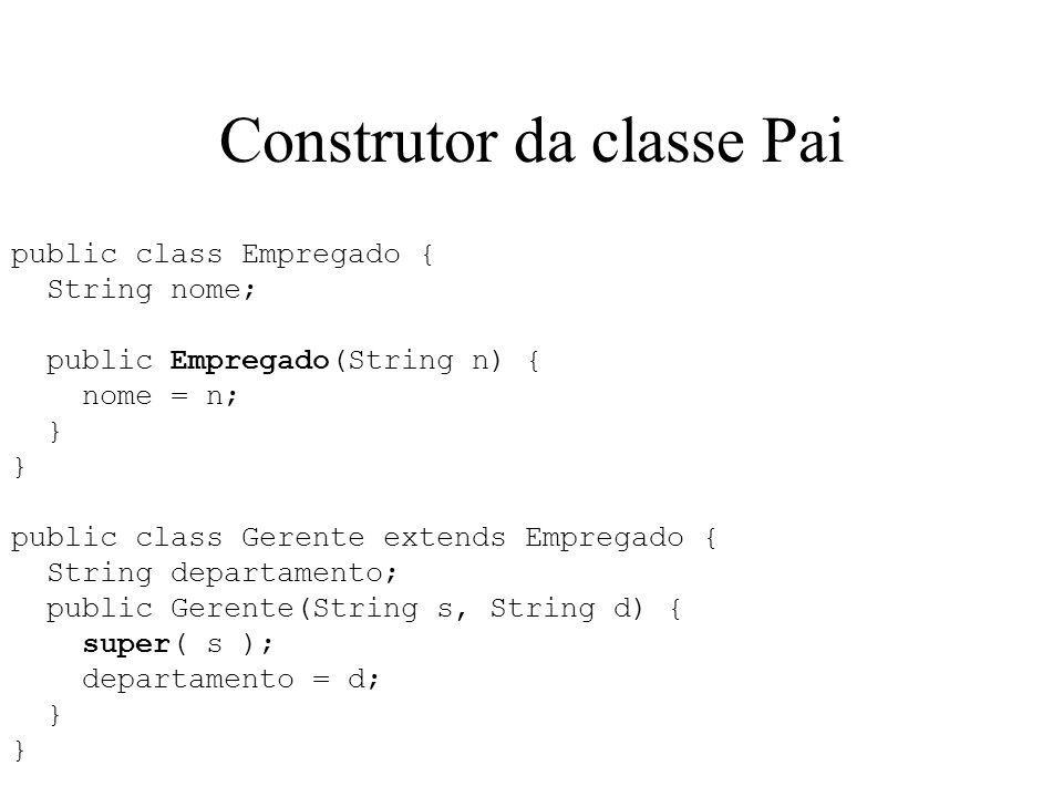 Construtor da classe Pai public class Empregado { String nome; public Empregado(String n) { nome = n; } public class Gerente extends Empregado { Strin