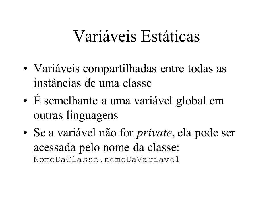 Variáveis Estáticas Variáveis compartilhadas entre todas as instâncias de uma classe É semelhante a uma variável global em outras linguagens Se a vari