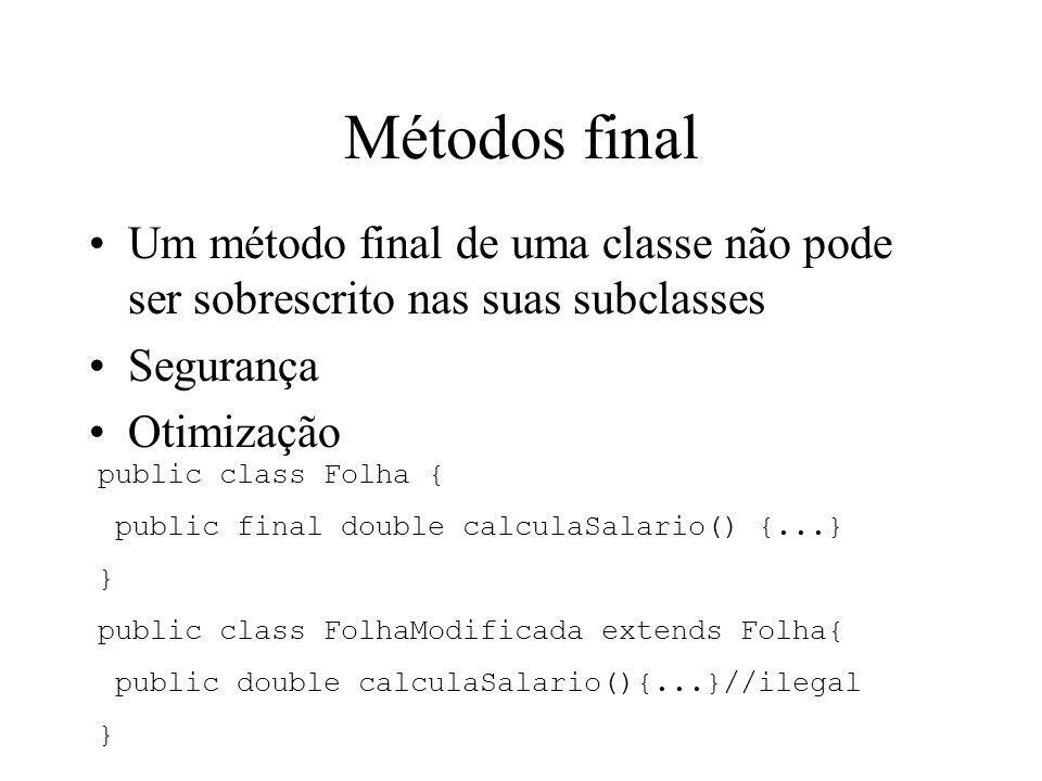 Métodos final Um método final de uma classe não pode ser sobrescrito nas suas subclasses Segurança Otimização public class Folha { public final double