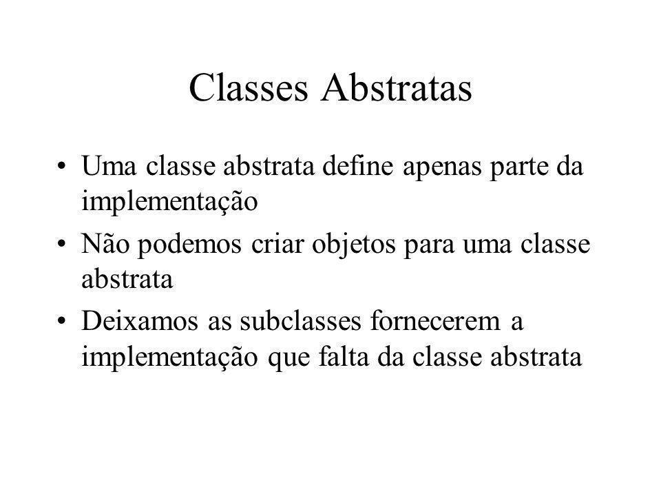 Classes Abstratas Uma classe abstrata define apenas parte da implementação Não podemos criar objetos para uma classe abstrata Deixamos as subclasses f