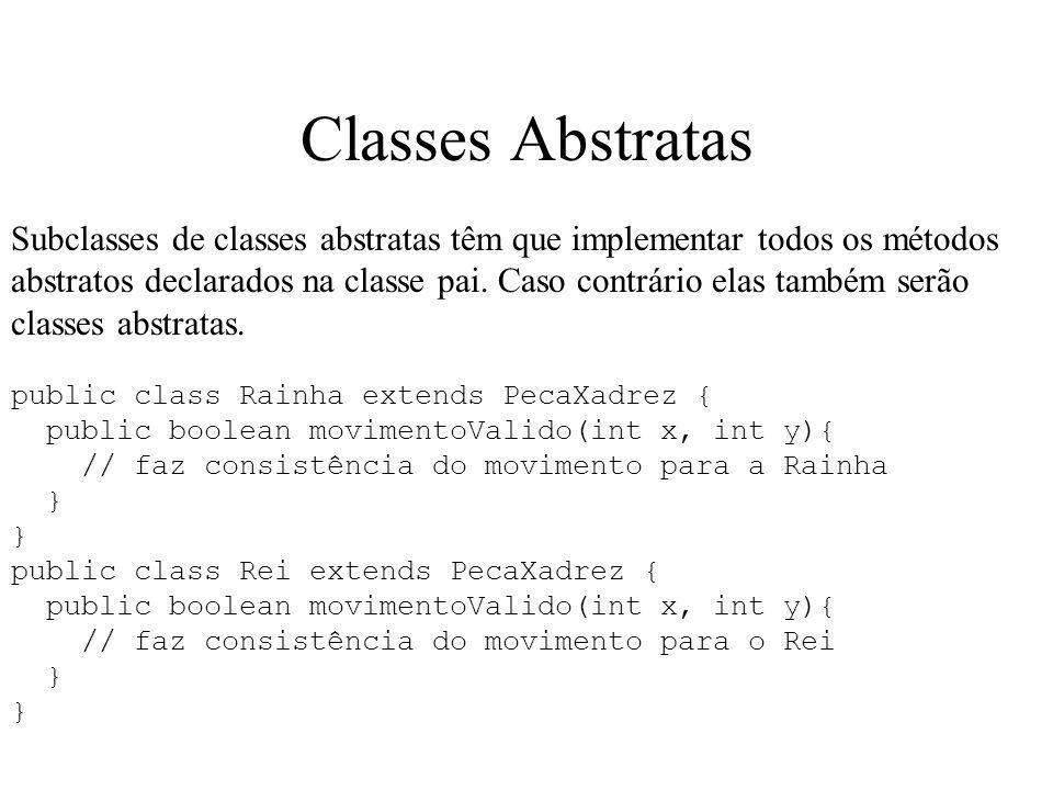 Classes Abstratas Subclasses de classes abstratas têm que implementar todos os métodos abstratos declarados na classe pai. Caso contrário elas também