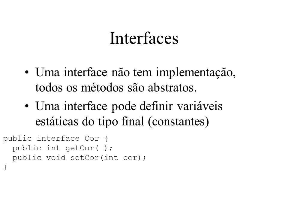 Interfaces Uma interface não tem implementação, todos os métodos são abstratos. Uma interface pode definir variáveis estáticas do tipo final (constant
