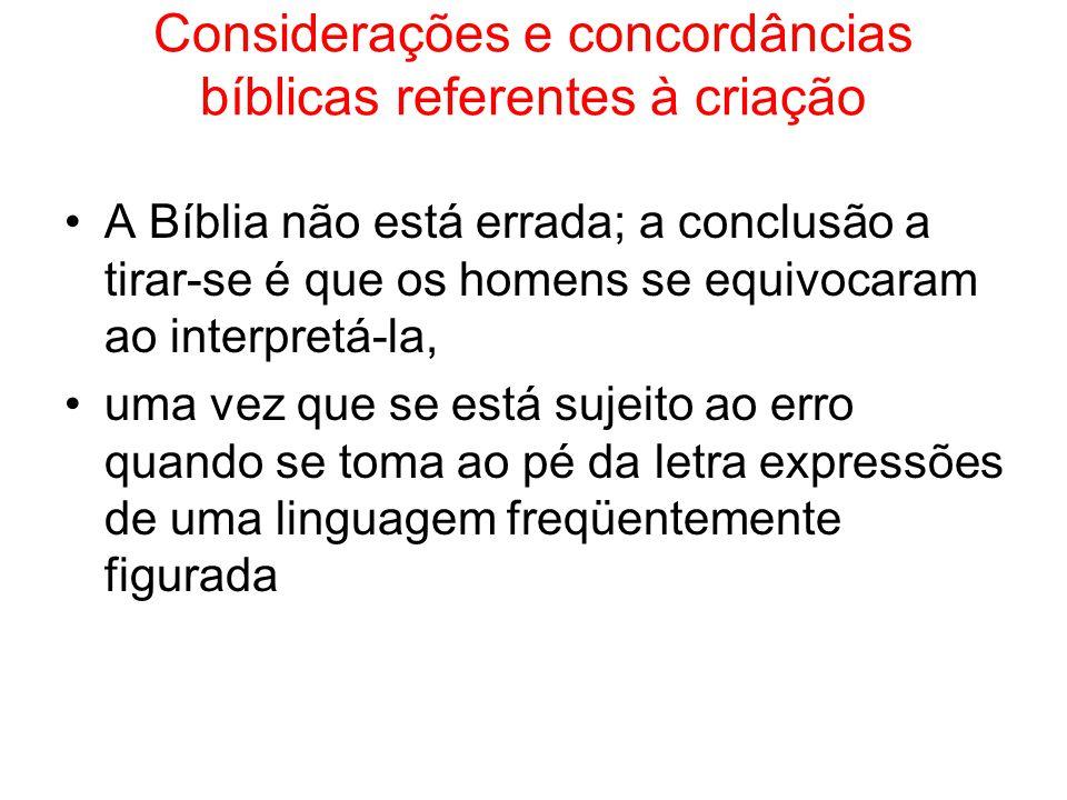 Considerações e concordâncias bíblicas referentes à criação A Bíblia não está errada; a conclusão a tirar-se é que os homens se equivocaram ao interpr