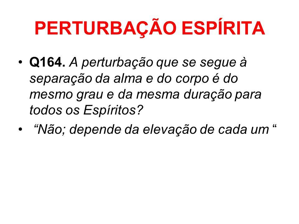 PERTURBAÇÃO ESPÍRITA Q164.