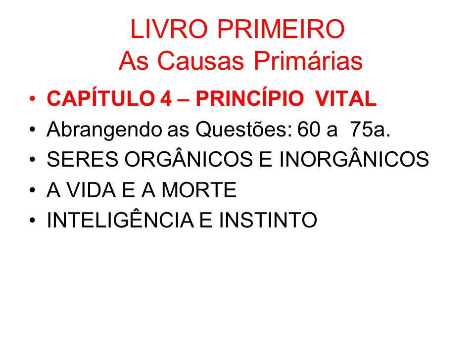 LIVRO PRIMEIRO As Causas Primárias CAPÍTULO 4 – PRINCÍPIO VITAL Abrangendo as Questões: 60 a 75a.