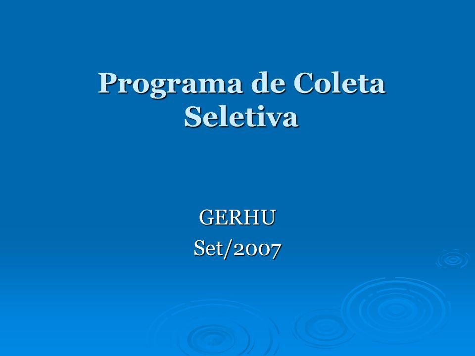 Programa de Coleta Seletiva Programa de Coleta Seletiva GERHUSet/2007