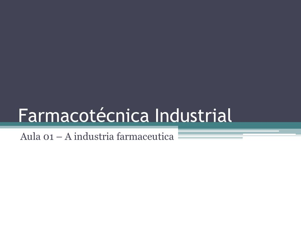 Farmacotécnica Industrial Aula 01 – A industria farmaceutica