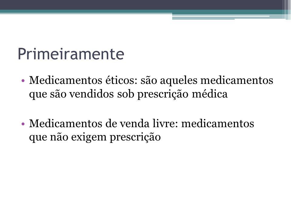 Primeiramente Medicamentos éticos: são aqueles medicamentos que são vendidos sob prescrição médica Medicamentos de venda livre: medicamentos que não e