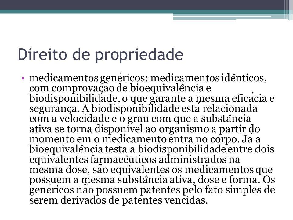 Direito de propriedade medicamentos genericos: medicamentos ide ̂ nticos, com comprovac ̧ a ̃ o de bioequivale ̂ ncia e biodisponibilidade, o que gara