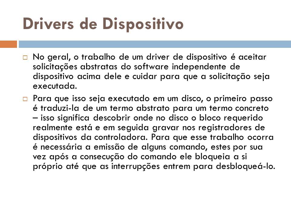 Drivers de Dispositivo No geral, o trabalho de um driver de dispositivo é aceitar solicitações abstratas do software independente de dispositivo acima