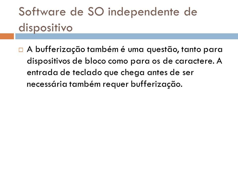 Software de SO independente de dispositivo A bufferização também é uma questão, tanto para dispositivos de bloco como para os de caractere. A entrada