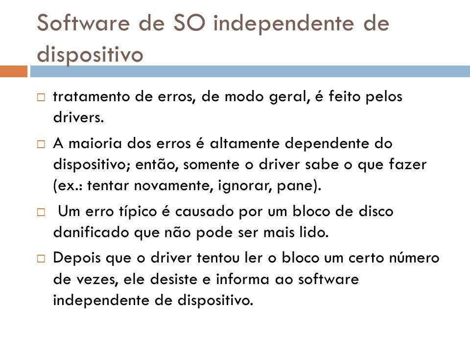 Software de SO independente de dispositivo tratamento de erros, de modo geral, é feito pelos drivers. A maioria dos erros é altamente dependente do di