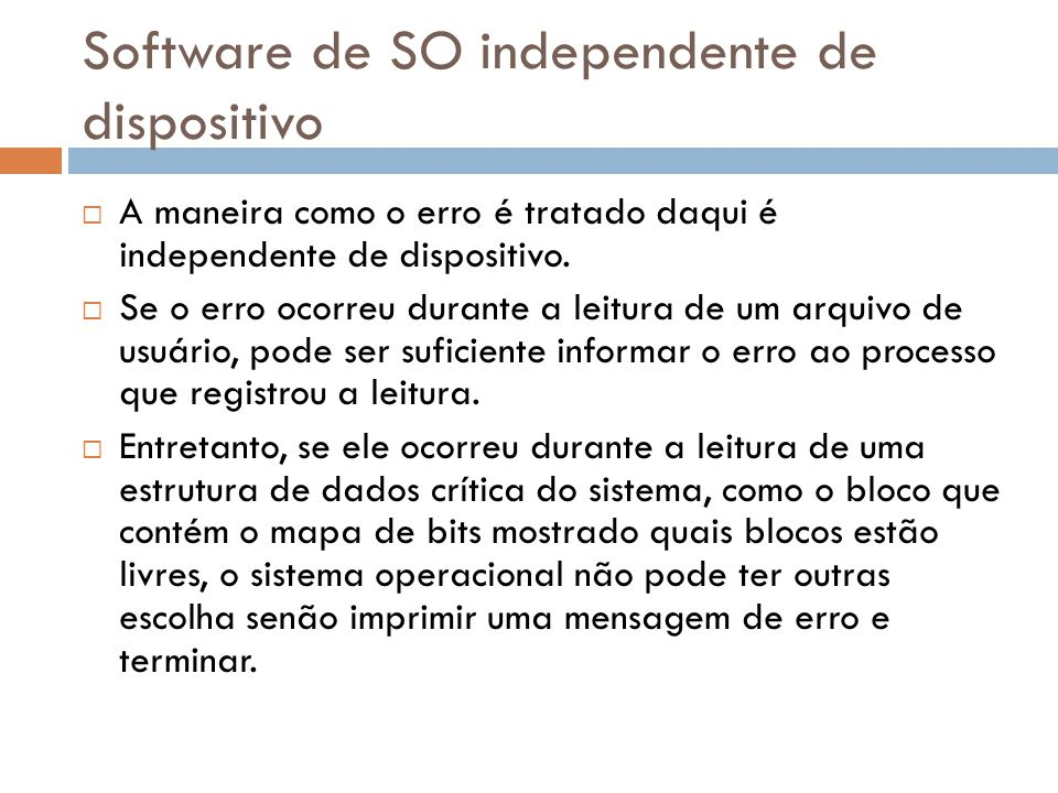 Software de SO independente de dispositivo A maneira como o erro é tratado daqui é independente de dispositivo. Se o erro ocorreu durante a leitura de