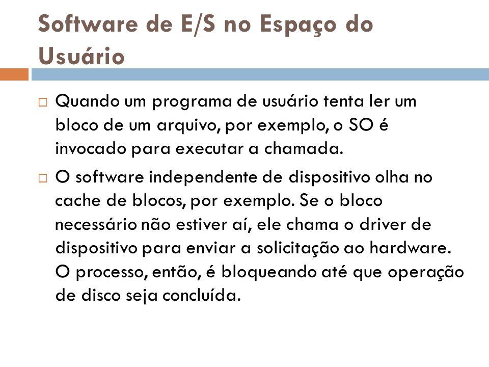 Software de E/S no Espaço do Usuário Quando um programa de usuário tenta ler um bloco de um arquivo, por exemplo, o SO é invocado para executar a cham