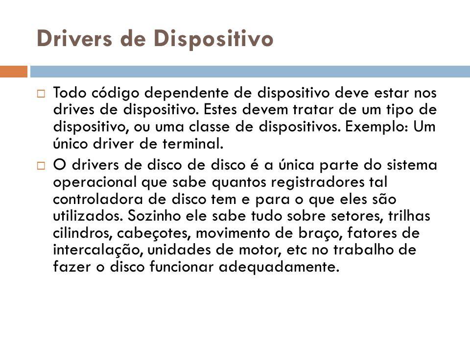 Drivers de Dispositivo Todo código dependente de dispositivo deve estar nos drives de dispositivo. Estes devem tratar de um tipo de dispositivo, ou um