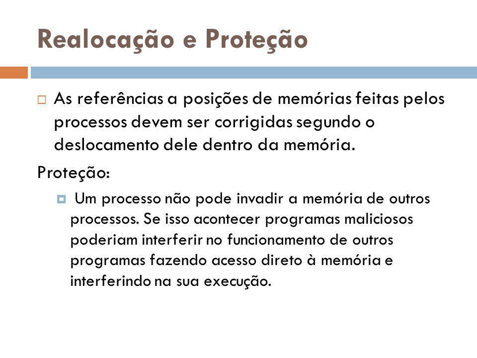 Realocação e Proteção As referências a posições de memórias feitas pelos processos devem ser corrigidas segundo o deslocamento dele dentro da memória.