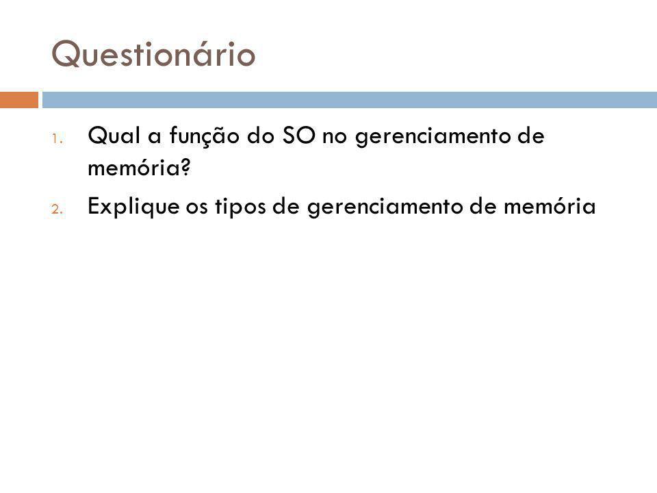 Questionário 1. Qual a função do SO no gerenciamento de memória? 2. Explique os tipos de gerenciamento de memória