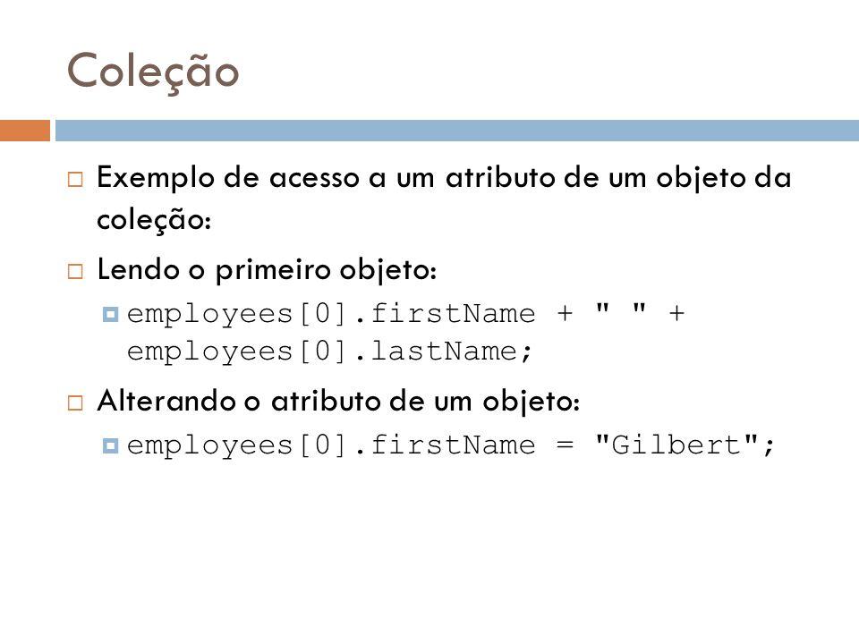 Coleção Exemplo de acesso a um atributo de um objeto da coleção: Lendo o primeiro objeto: employees[0].firstName +