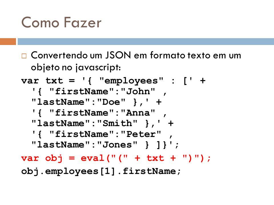 Como Fazer Convertendo um JSON em formato texto em um objeto no javascript: var txt = '{
