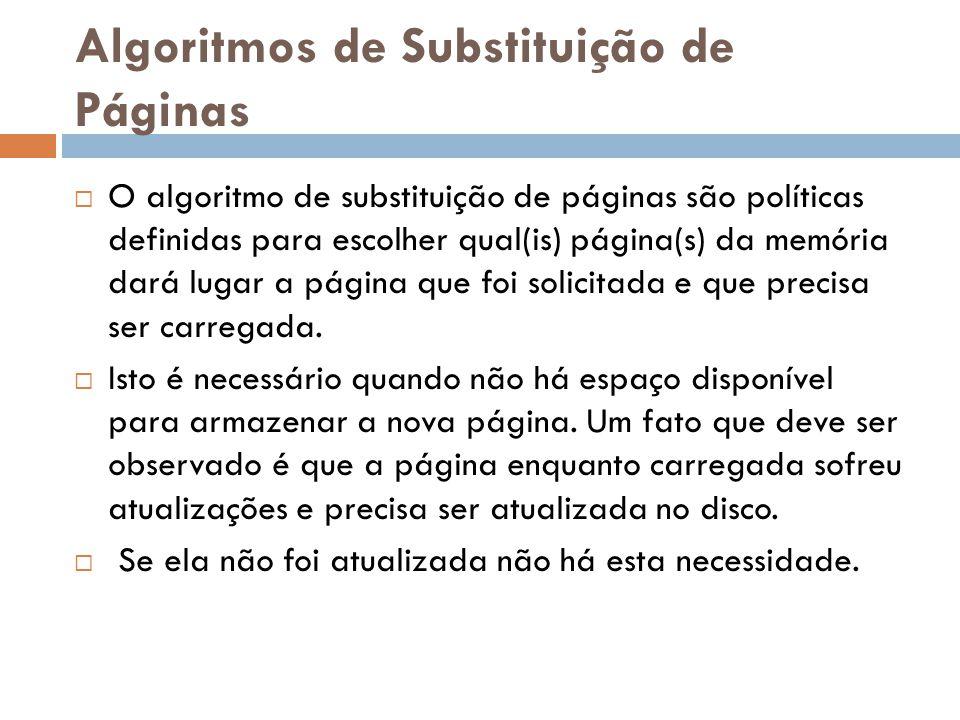 Algoritmos de Substituição de Páginas O algoritmo de substituição de páginas são políticas definidas para escolher qual(is) página(s) da memória dará lugar a página que foi solicitada e que precisa ser carregada.