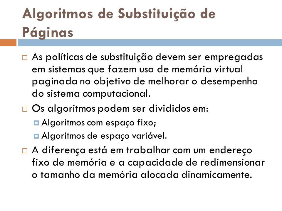 Algoritmos de Substituição de Páginas As políticas de substituição devem ser empregadas em sistemas que fazem uso de memória virtual paginada no objetivo de melhorar o desempenho do sistema computacional.
