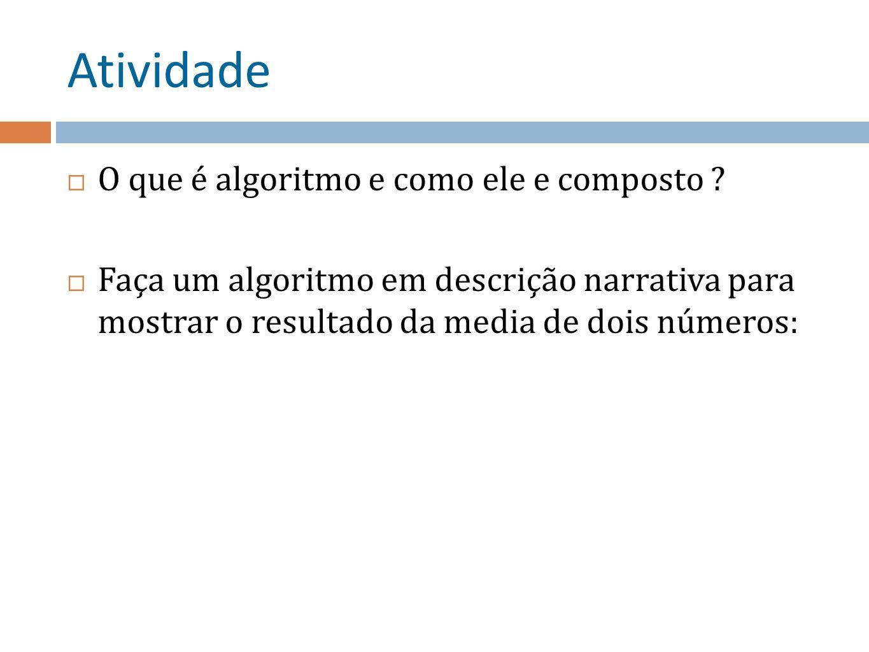 Atividade O que é algoritmo e como ele e composto .