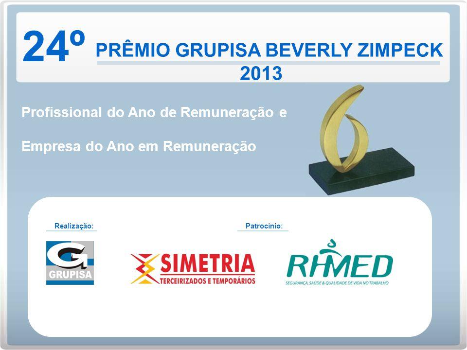 24º Prêmio Grupisa Beverly Zimpeck 2013 22 / 11 / 13 Profissional do Ano de Remuneração e Empresa do Ano em Remuneração 24º PRÊMIO GRUPISA BEVERLY ZIM
