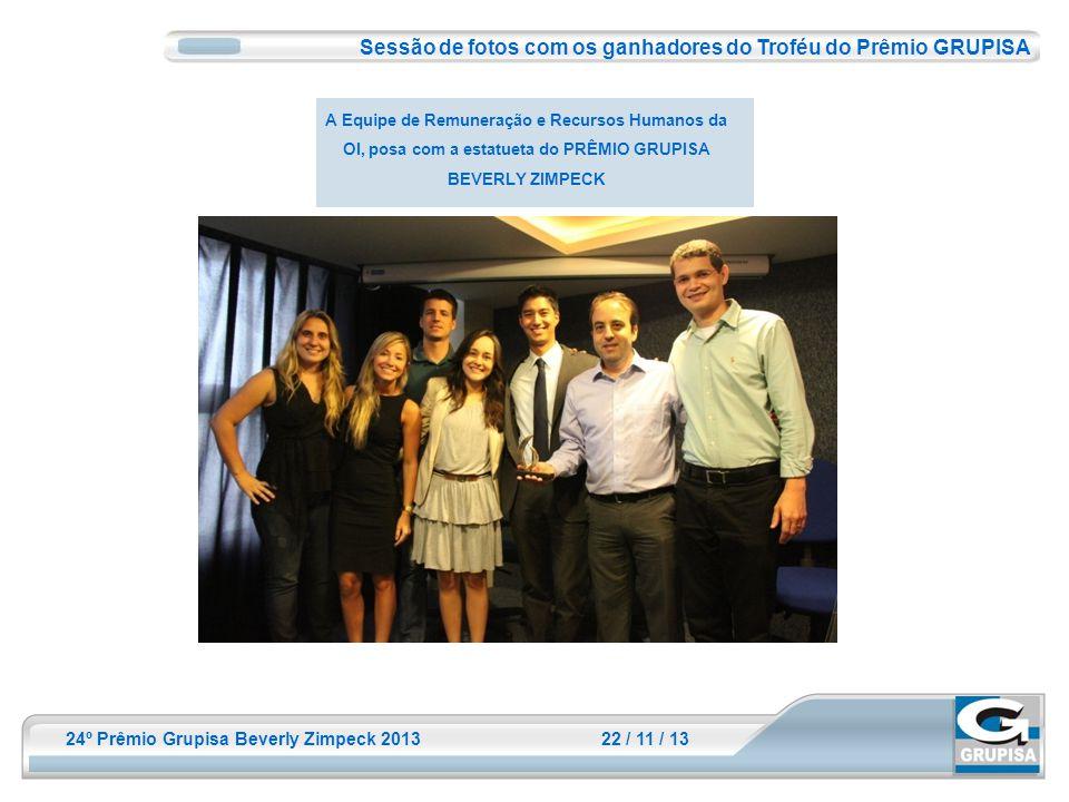 24º Prêmio Grupisa Beverly Zimpeck 2013 22 / 11 / 13 Sessão de fotos com os ganhadores do Troféu do Prêmio GRUPISA A Equipe de Remuneração e Recursos
