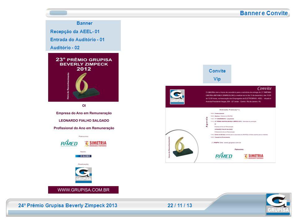24º Prêmio Grupisa Beverly Zimpeck 2013 22 / 11 / 13 Banner Recepção da AEEL- 01 Entrada do Auditório - 01 Auditório - 02 Banner e Convite Convite Vip