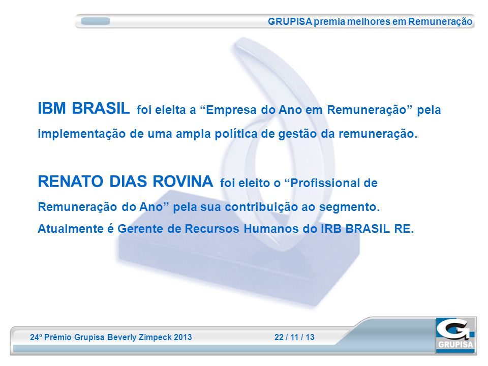 24º Prêmio Grupisa Beverly Zimpeck 2013 22 / 11 / 13 GRUPISA premia melhores em Remuneração IBM BRASIL foi eleita a Empresa do Ano em Remuneração pela