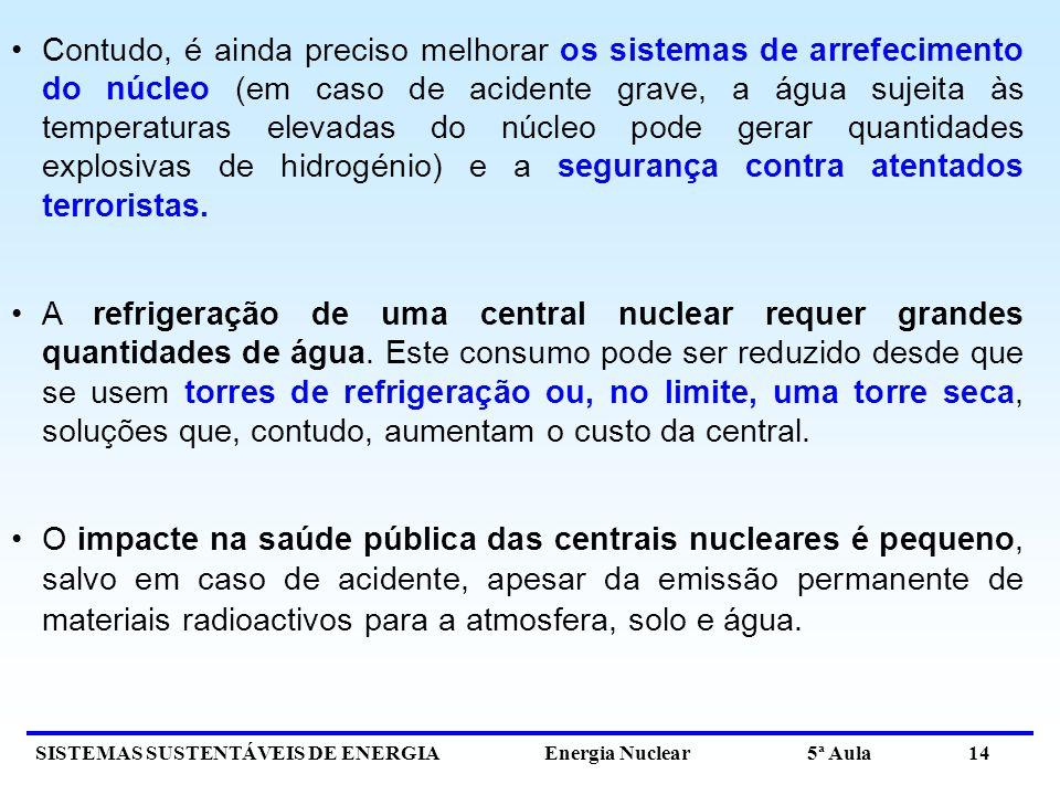 SISTEMAS SUSTENTÁVEIS DE ENERGIA Energia Nuclear 5ª Aula 14 Contudo, é ainda preciso melhorar os sistemas de arrefecimento do núcleo (em caso de acide