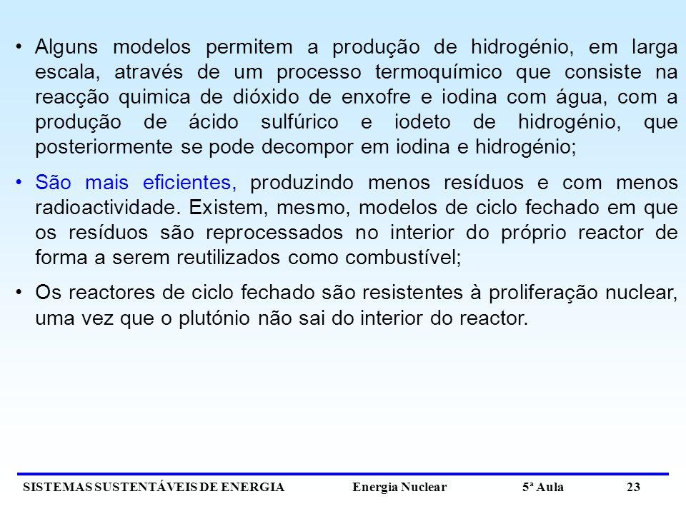 SISTEMAS SUSTENTÁVEIS DE ENERGIA Energia Nuclear 5ª Aula 23 Alguns modelos permitem a produção de hidrogénio, em larga escala, através de um processo