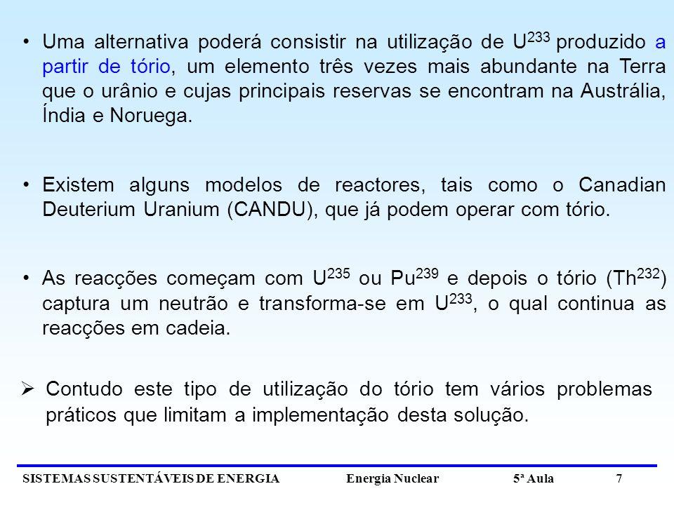SISTEMAS SUSTENTÁVEIS DE ENERGIA Energia Nuclear 5ª Aula 7 Uma alternativa poderá consistir na utilização de U 233 produzido a partir de tório, um ele