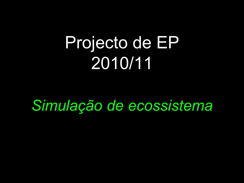 Projecto de EP 2010/11 Simulação de ecossistema