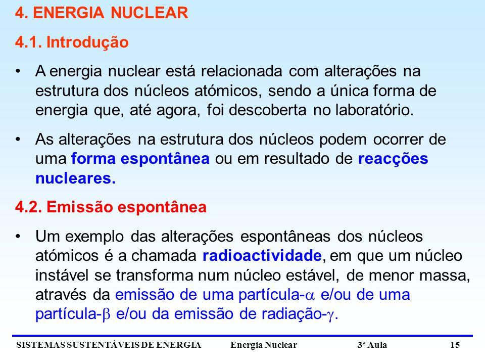 SISTEMAS SUSTENTÁVEIS DE ENERGIA Energia Nuclear 3ª Aula 15 4. ENERGIA NUCLEAR 4.1. Introdução A energia nuclear está relacionada com alterações na es