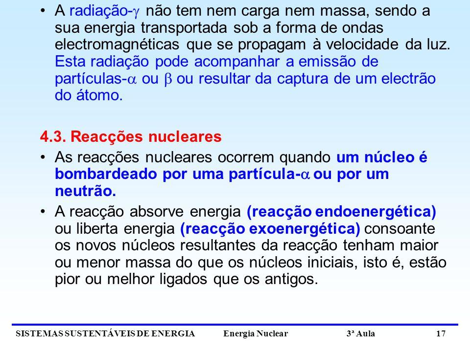 SISTEMAS SUSTENTÁVEIS DE ENERGIA Energia Nuclear 3ª Aula 17 A radiação- não tem nem carga nem massa, sendo a sua energia transportada sob a forma de o