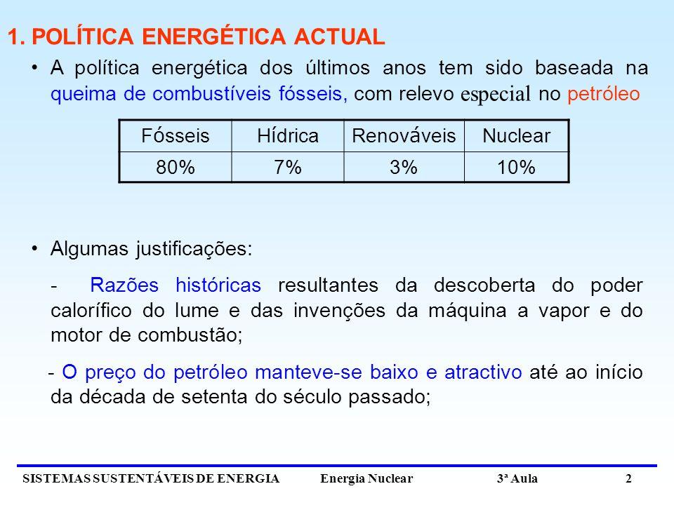 SISTEMAS SUSTENTÁVEIS DE ENERGIA Energia Nuclear 3ª Aula 2 1. POLÍTICA ENERGÉTICA ACTUAL A política energética dos últimos anos tem sido baseada na qu